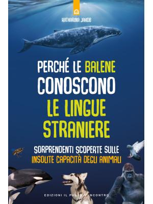 Perché le balene conoscono le lingue straniere. Sorprendenti scoperte sulle insolite capacità degli animali