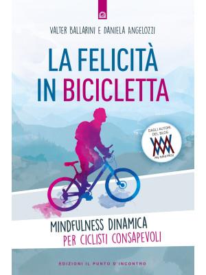 La felicità in bicicletta. Mindfulness dinamica per ciclisti consapevoli