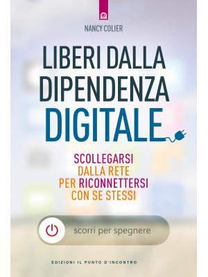 Liberi dalla dipendenza digitale. Scollegarsi dalla rete per riconnettersi con se stessi
