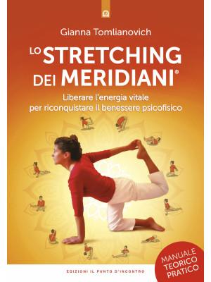 Lo stretching dei meridiani. Liberare l'energia vitale per riconquistare il benessere psicofisico. Manuale teorico-pratico. Nuova ediz.