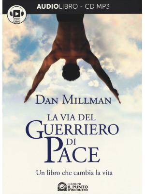 La via del guerriero di pace. Un libro che cambia la vita letto da Jacopo Venturiero. Audiolibro. CD Audio formato MP3