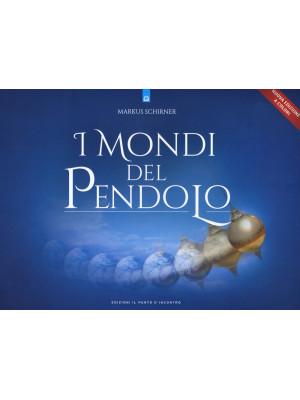 I mondi del pendolo. Grande manuale del pendolo per principianti ed esperti. Nuova ediz.