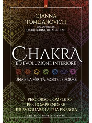 Chakra ed evoluzione interiore. Un percorso completo per comprendere e risvegliare la tua energia
