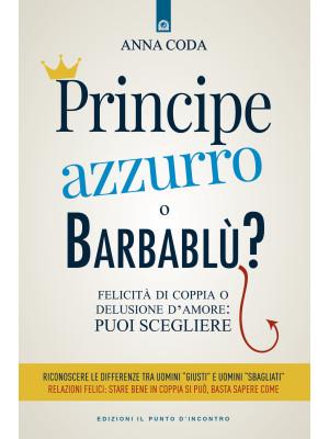 Principe Azzurro o Barbablù? Felicità di coppia o delusione d'amore: puoi scegliere