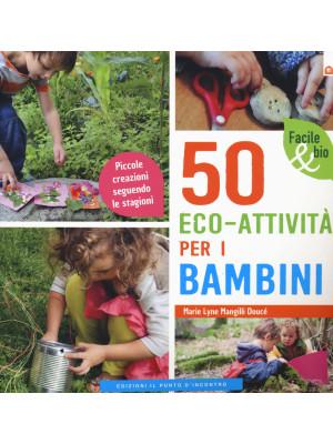50 eco-attività per i bambini. Piccole creazioni seguendo le stagioni