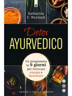 Detox ayurvedico. Un programma in 9 giorni per ritrovare energia e benessere