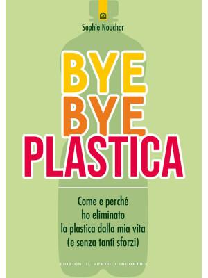 Bye bye plastica. Come e perché ho eliminato la plastica dalla mia vita (e senza tanti sforzi)
