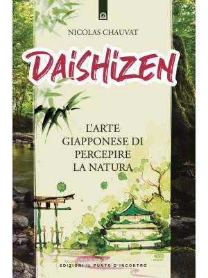 Daishizen. L'arte giapponese di percepire la natura
