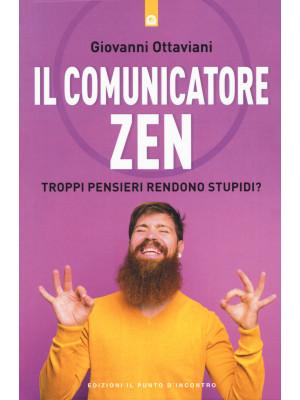 Il comunicatore zen. Troppi pensieri rendono stupidi?