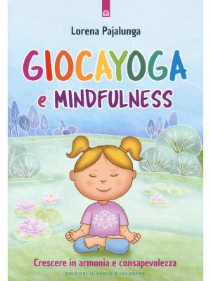 Giocayoga e mindfulness. Crescere in armonia e consapevolezza