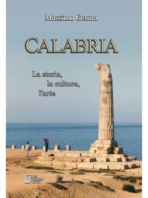 Calabria. La storia, la cultura, l'arte
