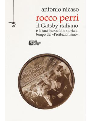 Rocco Perri. Il Gatsby italiano e la sua incredibile storia al tempo del «Proibizionismo»