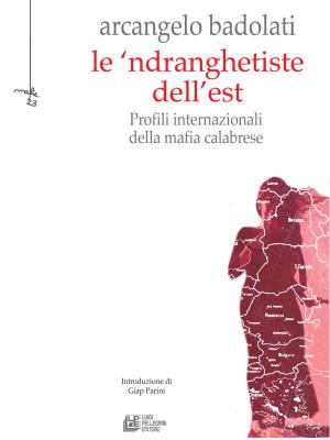 Le 'ndranghetiste dell'Est. Profili internazionali della mafia calabrese