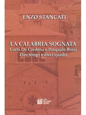 La Calabria sognata. Carlo De Cardona e Pasquale Rossi. Due tempi e dieci quadri