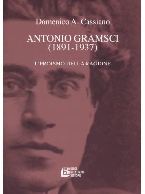 Antonio Gramsci (1891-1937). L'eroismo della ragione