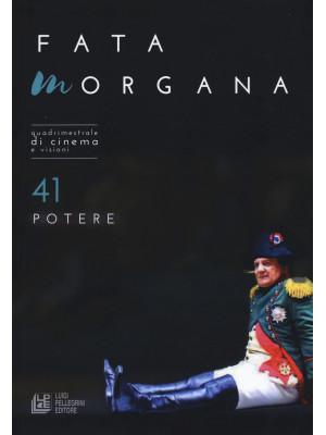 Fata Morgana. Quadrimestrale di cinema e visioni. Vol. 41: Potere