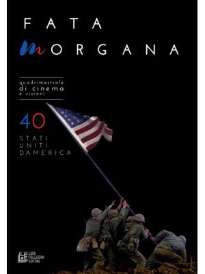 Fata Morgana. Quadrimestrale di cinema e visioni. Vol. 40: Stati Uniti d'America