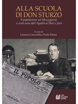 Alla scuola di don Sturzo. Il popolarismo nel Mezzogiorno a cento anni dall'Appello ai liberi e forti