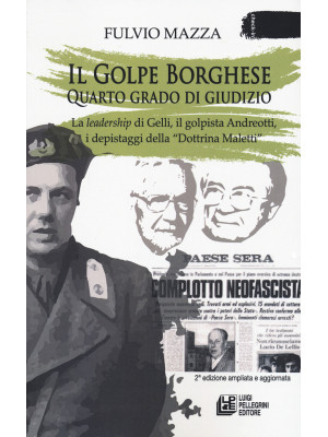 Il Golpe Borghese quarto grado di giudizio... La leadership di Gelli, il «golpista». Andreotti, i depistaggi della «Dottrina Maletti»