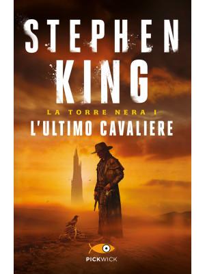 L'ultimo cavaliere. La torre nera. Vol. 1