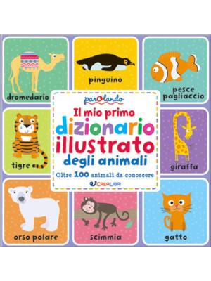Il mio primo dizionario illustrato degli animali. Parolando. Ediz. a colori