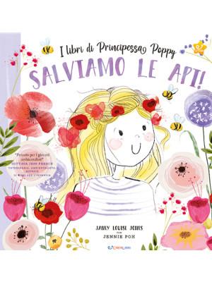 Salviamo le api! I libri di principessa Poppy. Ediz. a colori