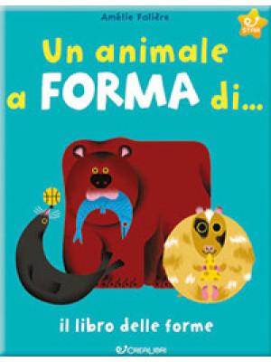 Un animale a forma di... Il libro delle forme. Ediz. a colori
