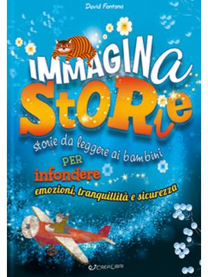 Immaginastorie. Storie da leggere ai bambini per infondere emozioni, tranquillità e sicurezza. Ediz. a colori