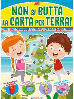 Non si butta la carta per terra! Prime nozioni di ecologia spiegate ai bambini. Ediz. a colori
