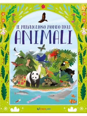 Il meraviglioso mondo degli animali. Ediz. a colori