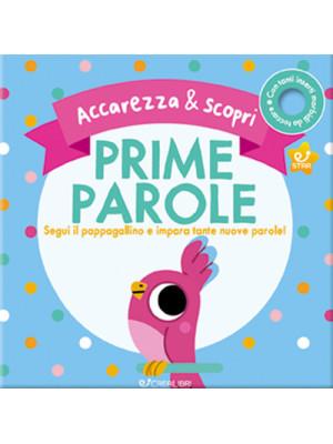 Prime parole. Segui il pappagallino e impara tante nuove parole! Accarezza & scopri. Ediz. a colori