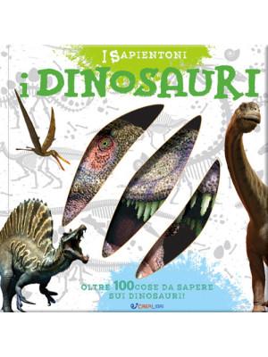 I dinosauri. Oltre 100 cose da sapere sui dinosauri