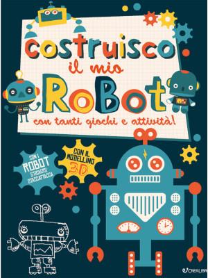 Costruisco il mio robot con tanti giochi e attività! Genialibri. Ediz. illustrata