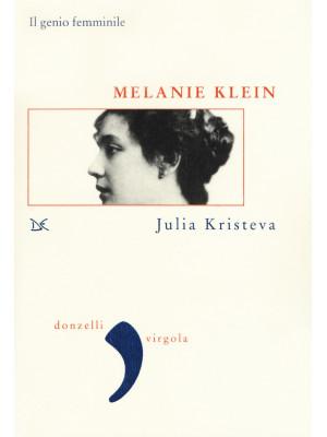 Melanie Klein. Il genio femminile