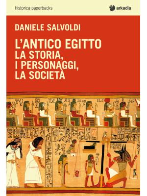 L'antico Egitto. La storia, i personaggi, la società