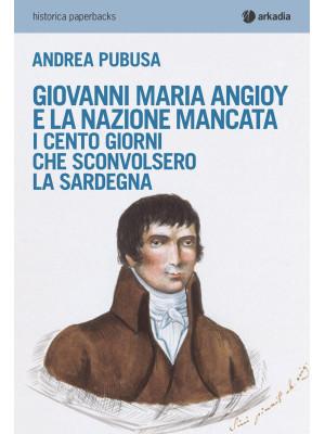Giovanni Maria Angioy e la nazione mancata. I cento giorni che sconvolsero la Sardegna