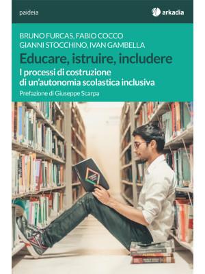 Educare, istruire, includere. I processi di costruzione di un'autonomia scolastica inclusiva