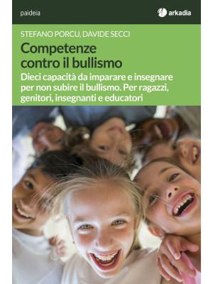 Competenze contro il bullismo. Dieci capacità da imparare e insegnare per non subire il bullismo. Per ragazzi, genitori, insegnanti e educatori