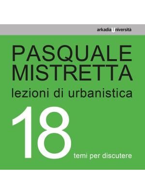 Lezioni di urbanistica. 18 temi per discutere
