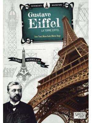 Gustave Eiffel. La torre Eiffel. Scienziati e inventori. Ediz. a colori. Con gadget