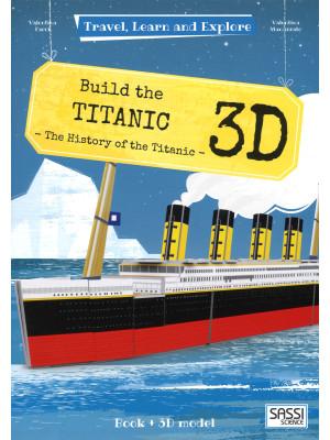 Build the 3D Titanic. The history of the Titanic. Travel, learn and explore. Ediz. a colori. Con Giocattolo