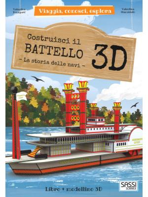 Costruisci il battello 3D. La storia delle navi. Viaggia, conosci, esplora. Ediz. a colori. Con Giocattolo