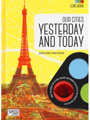 Our cities yesterday and today. Lens book. Ediz. a colori. Con gadget