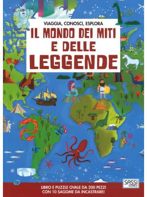 Il mondo dei miti e delle leggende. Viaggia, conosci, esplora. Ediz. a colori. Con puzzle