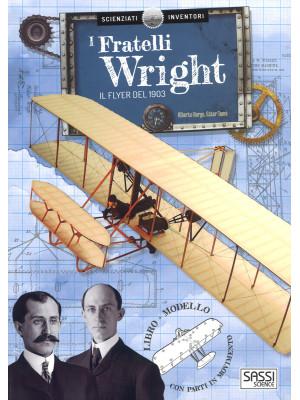 I fratelli Wright. Il Flyer del 1903. Scienziati e inventori. Ediz. a colori. Con gadget