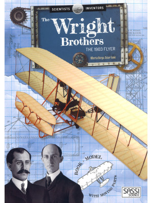 Scientists and inventors. The Wright Brothers. The 1930's Flyer. Ediz. a colori