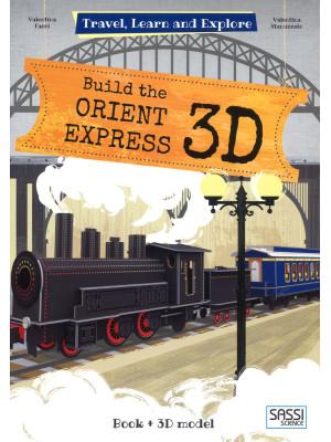 Build the Orient Express 3D. Travel, learn and explore. Ediz. a colori. Con Giocattolo