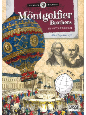The Montgolfier brothers. 1783 hot air balloon. Scientists and inventors. Ediz. a colori. Con gadget