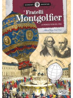 I fratelli Montgolfier. La mongolfiera del 1783. Scienziati e inventori. Ediz. a colori. Con gadget