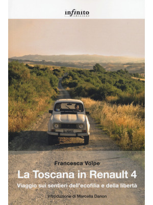 La Toscana in Renault 4. Viaggio sui sentieri dell'ecofilia e della libertà